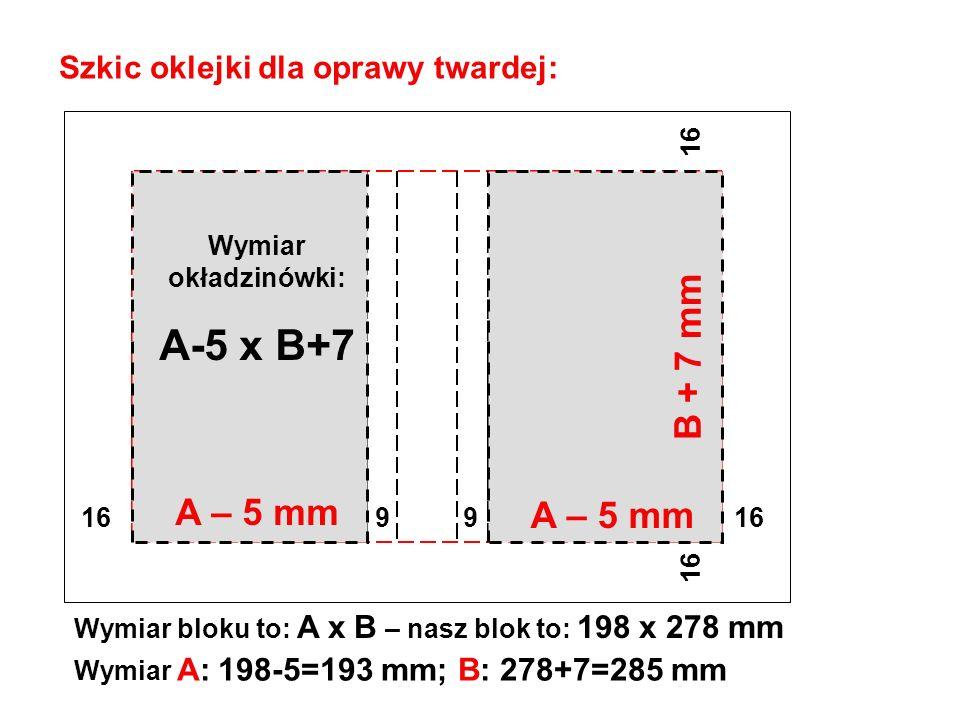 A-5 x B+7 B + 7 mm A – 5 mm A – 5 mm Szkic oklejki dla oprawy twardej: