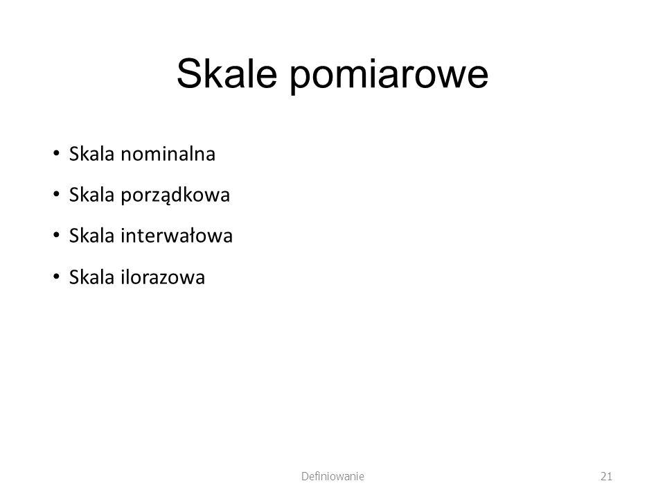 Skale pomiarowe Skala nominalna Skala porządkowa Skala interwałowa