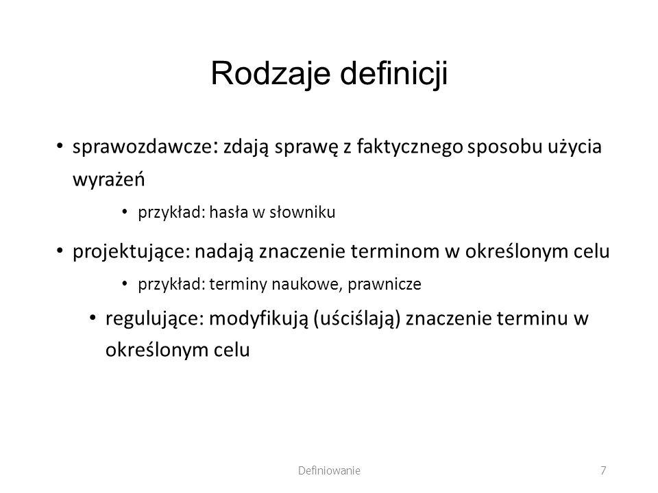 Rodzaje definicji sprawozdawcze: zdają sprawę z faktycznego sposobu użycia wyrażeń. przykład: hasła w słowniku.