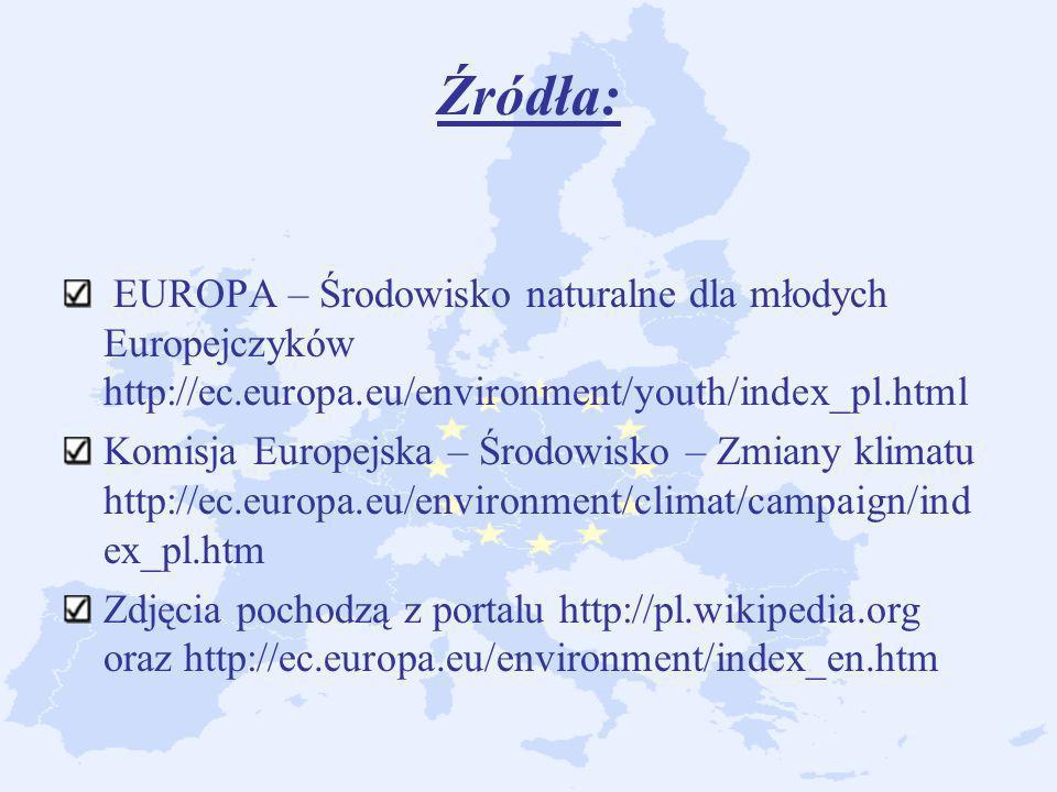Źródła:EUROPA – Środowisko naturalne dla młodych Europejczyków http://ec.europa.eu/environment/youth/index_pl.html.