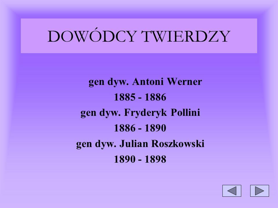 DOWÓDCY TWIERDZY gen dyw. Antoni Werner 1885 - 1886