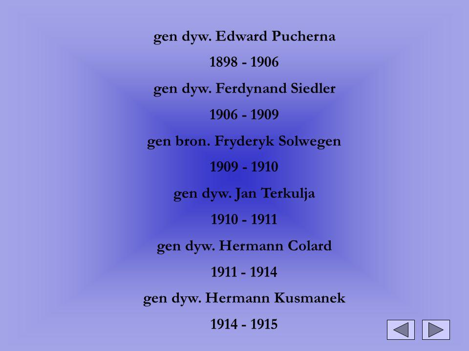 gen dyw. Edward Pucherna 1898 - 1906 gen dyw. Ferdynand Siedler