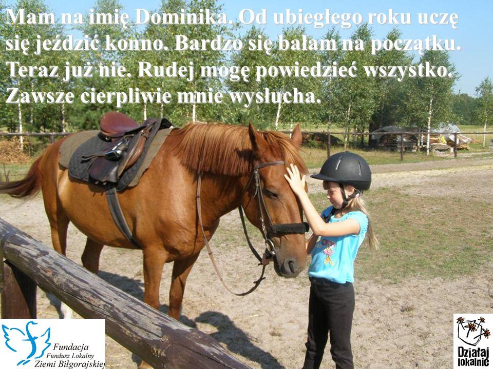 Mam na imię Dominika. Od ubiegłego roku uczę się jeździć konno