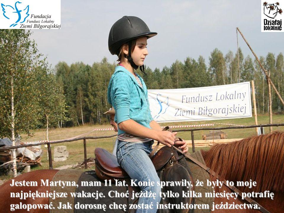 Jestem Martyna, mam 11 lat. Konie sprawiły, że były to moje najpiękniejsze wakacje.
