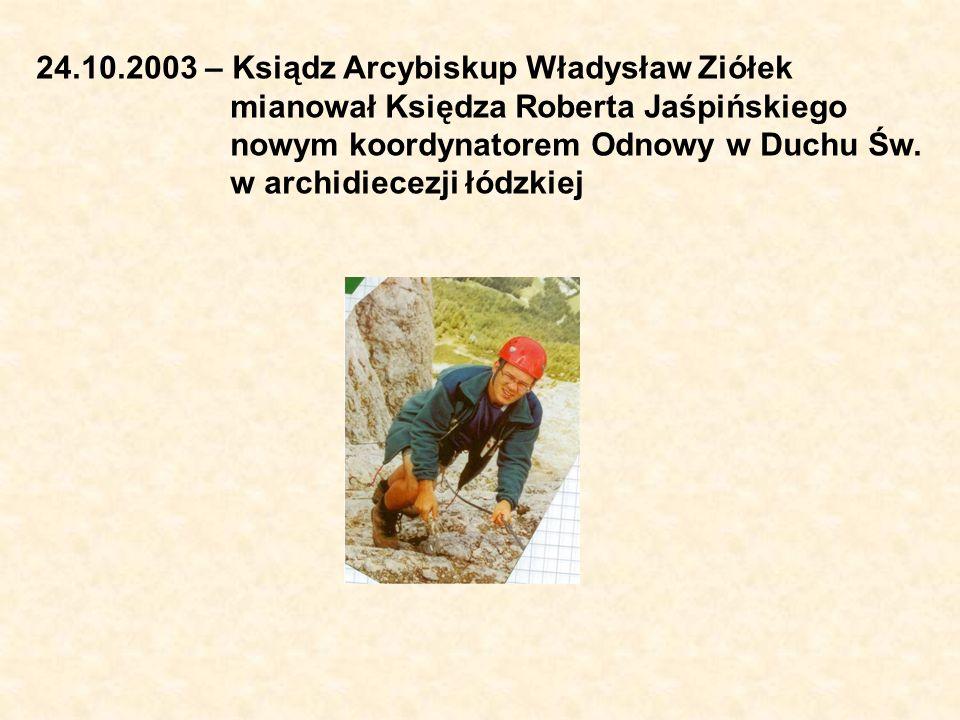 24.10.2003 – Ksiądz Arcybiskup Władysław Ziółek mianował Księdza Roberta Jaśpińskiego nowym koordynatorem Odnowy w Duchu Św.
