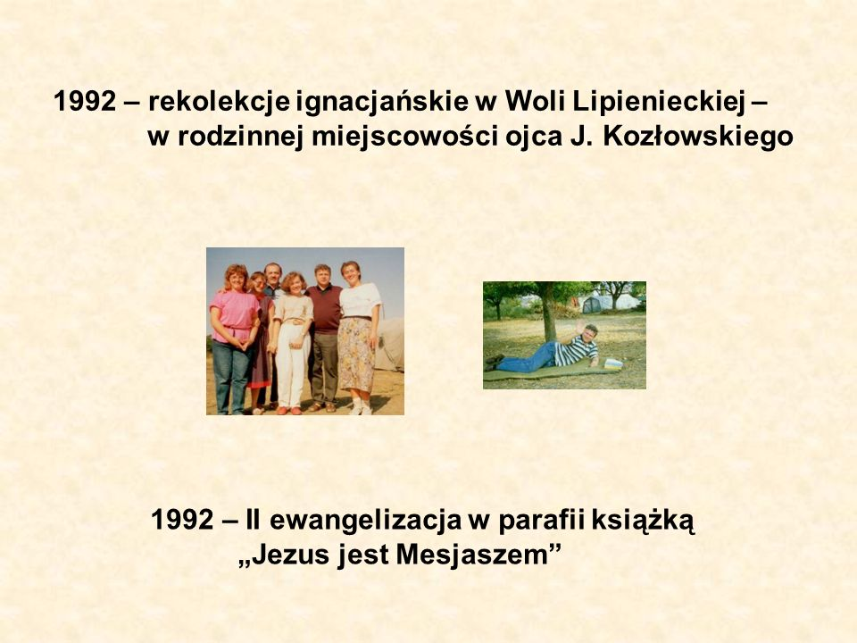 1992 – rekolekcje ignacjańskie w Woli Lipienieckiej – w rodzinnej miejscowości ojca J. Kozłowskiego
