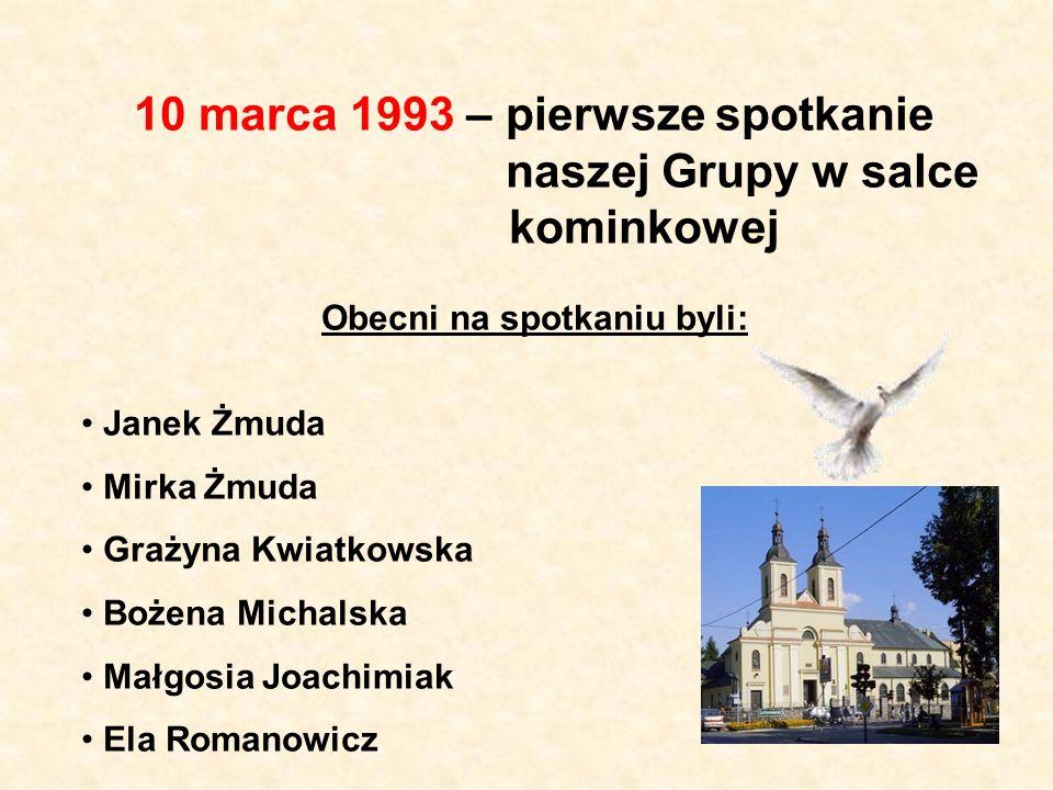 10 marca 1993 – pierwsze spotkanie naszej Grupy w salce kominkowej Obecni na spotkaniu byli: