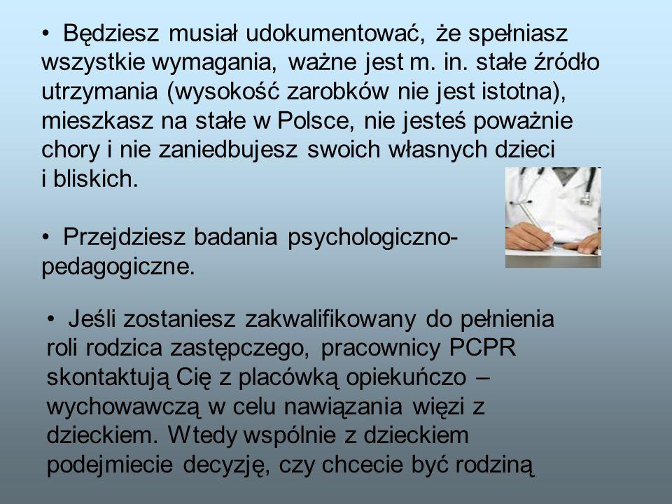 Będziesz musiał udokumentować, że spełniasz wszystkie wymagania, ważne jest m. in. stałe źródło utrzymania (wysokość zarobków nie jest istotna), mieszkasz na stałe w Polsce, nie jesteś poważnie chory i nie zaniedbujesz swoich własnych dzieci i bliskich.