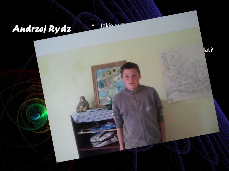 Andrzej Rydz Jakie są Twoje marzenia dotyczące najbliższego roku Chciałbym ukończyć szkołę. Jakie są Twoje marzenia na najbliższe 5 lat