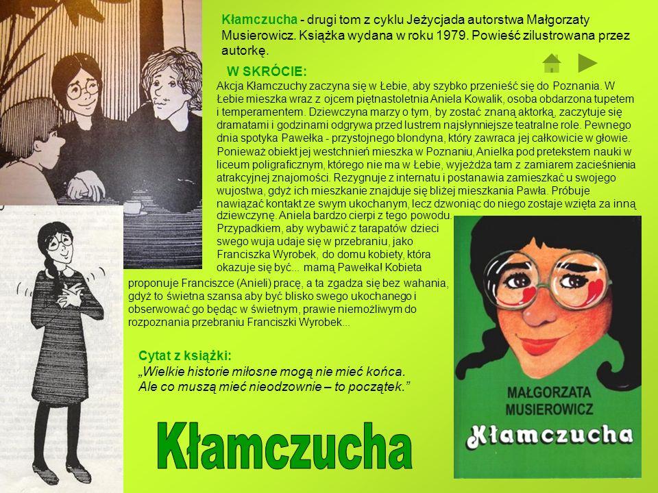 Kłamczucha - drugi tom z cyklu Jeżycjada autorstwa Małgorzaty Musierowicz. Książka wydana w roku 1979. Powieść zilustrowana przez autorkę.