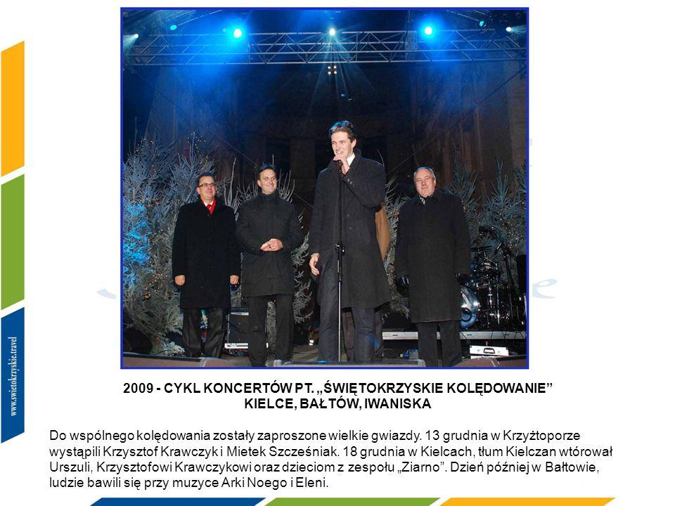 """2009 2009 - CYKL KONCERTÓW PT. """"ŚWIĘTOKRZYSKIE KOLĘDOWANIE KIELCE, BAŁTÓW, IWANISKA."""