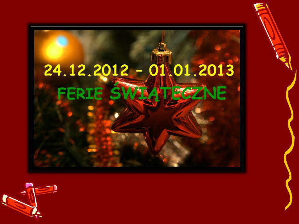 24.12.2012 – 01.01.2013 FERIE ŚWIĄTECZNE