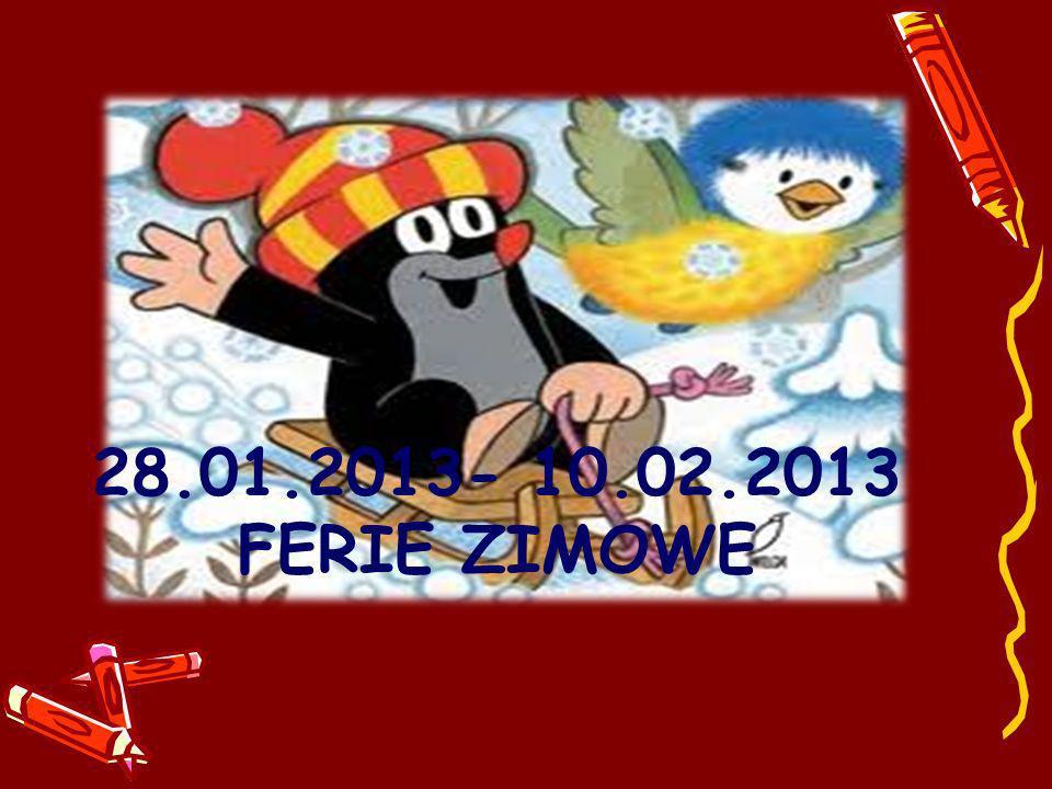 28.01.2013- 10.02.2013 FERIE ZIMOWE