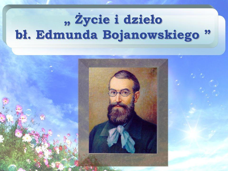 """"""" Życie i dzieło bł. Edmunda Bojanowskiego"""