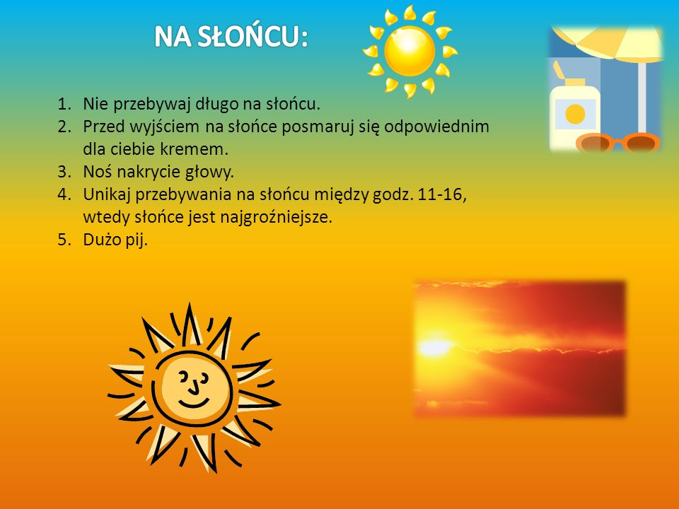 NA SŁOŃCU: Nie przebywaj długo na słońcu.