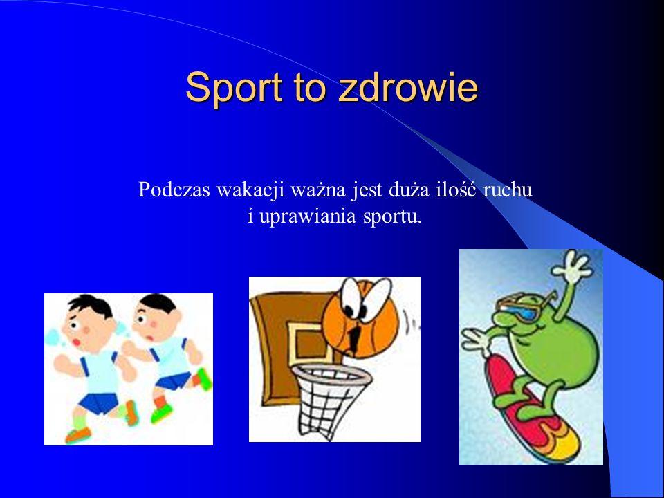 Podczas wakacji ważna jest duża ilość ruchu i uprawiania sportu.