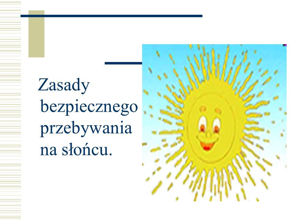 Zasady bezpiecznego przebywania na słońcu.