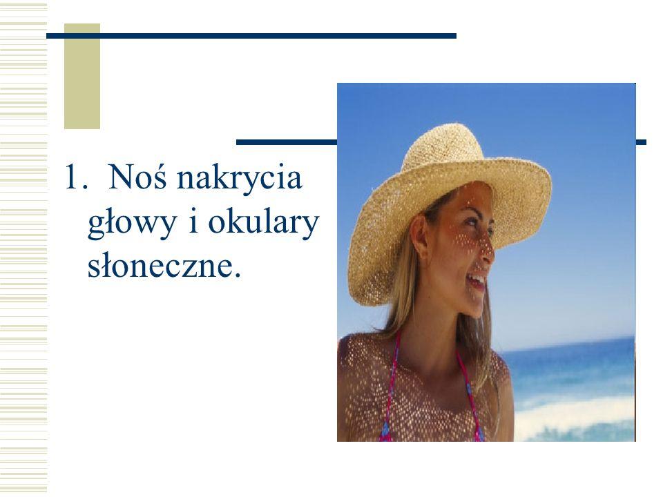 1. Noś nakrycia głowy i okulary słoneczne.