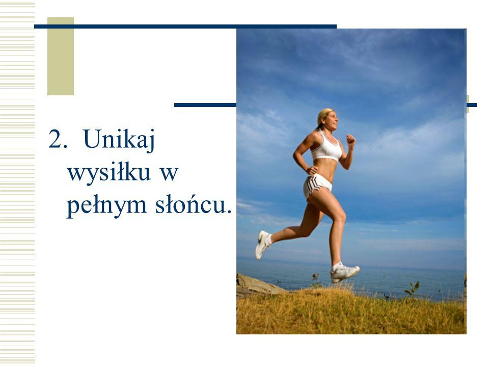2. Unikaj wysiłku w pełnym słońcu.