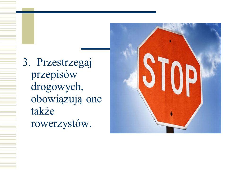 3. Przestrzegaj przepisów drogowych, obowiązują one także rowerzystów.