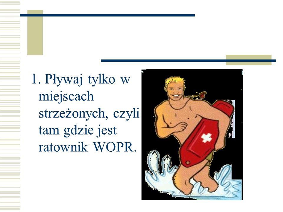 1. Pływaj tylko w miejscach strzeżonych, czyli tam gdzie jest ratownik WOPR.