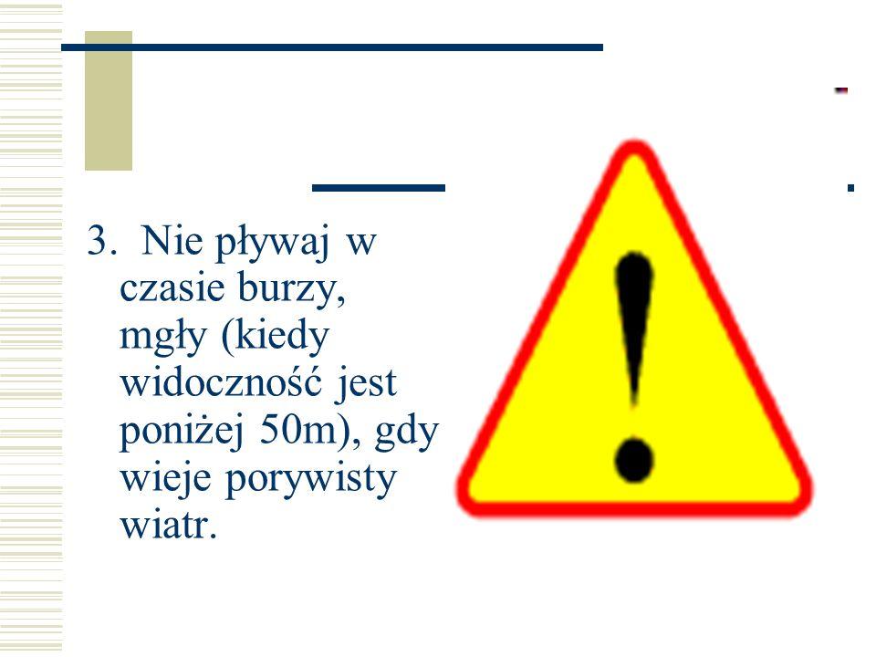3. Nie pływaj w czasie burzy, mgły (kiedy widoczność jest poniżej 50m), gdy wieje porywisty wiatr.