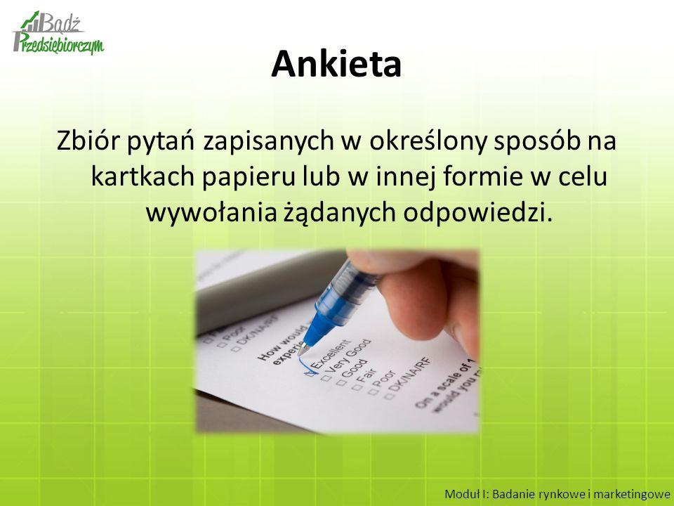 Ankieta Zbiór pytań zapisanych w określony sposób na kartkach papieru lub w innej formie w celu wywołania żądanych odpowiedzi.
