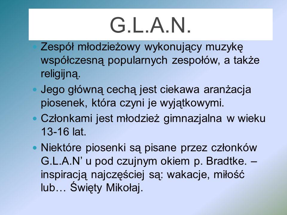 G.L.A.N.Zespół młodzieżowy wykonujący muzykę współczesną popularnych zespołów, a także religijną.