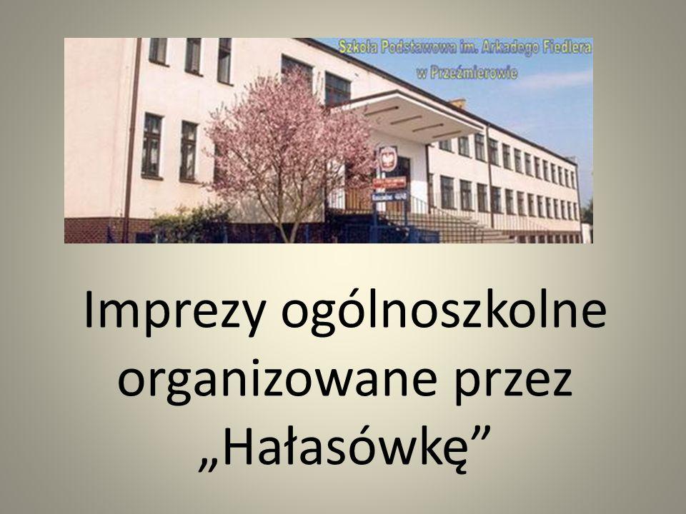 """Imprezy ogólnoszkolne organizowane przez """"Hałasówkę"""