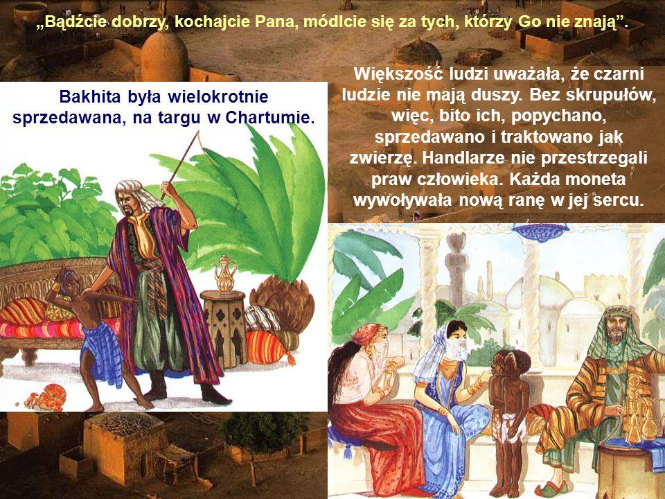 Bakhita była wielokrotnie sprzedawana, na targu w Chartumie.
