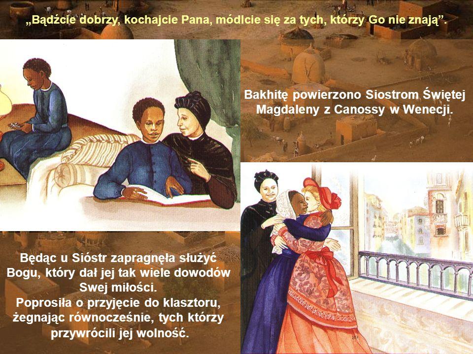 Bakhitę powierzono Siostrom Świętej Magdaleny z Canossy w Wenecji.