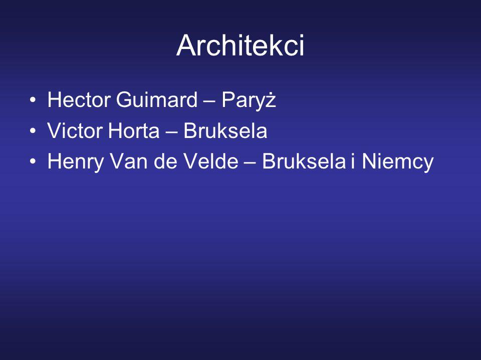Architekci Hector Guimard – Paryż Victor Horta – Bruksela