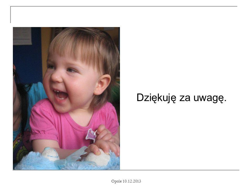 Dziękuję za uwagę. Opole 10.12.2013
