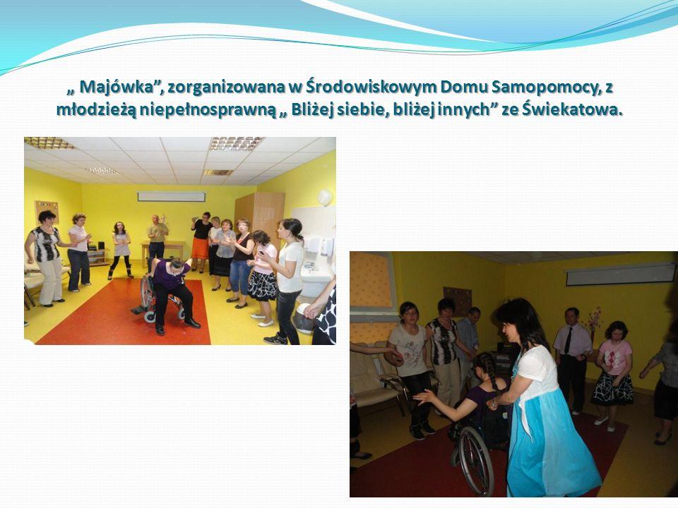 """"""" Majówka , zorganizowana w Środowiskowym Domu Samopomocy, z młodzieżą niepełnosprawną """" Bliżej siebie, bliżej innych ze Świekatowa."""