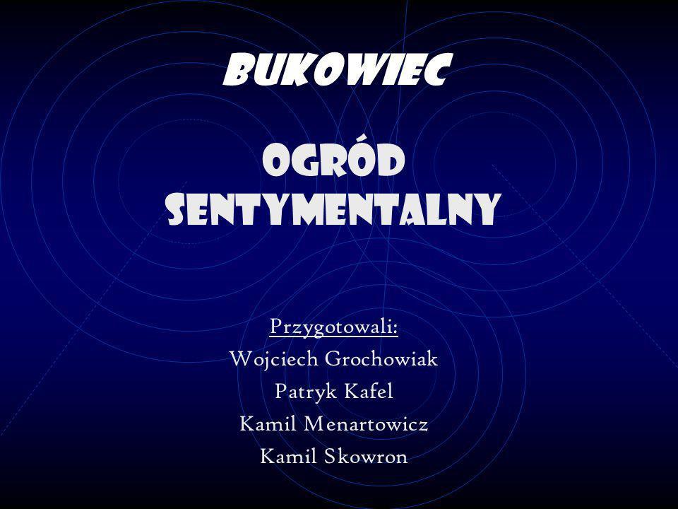 Bukowiec Ogród sentymentalny Przygotowali: Wojciech Grochowiak