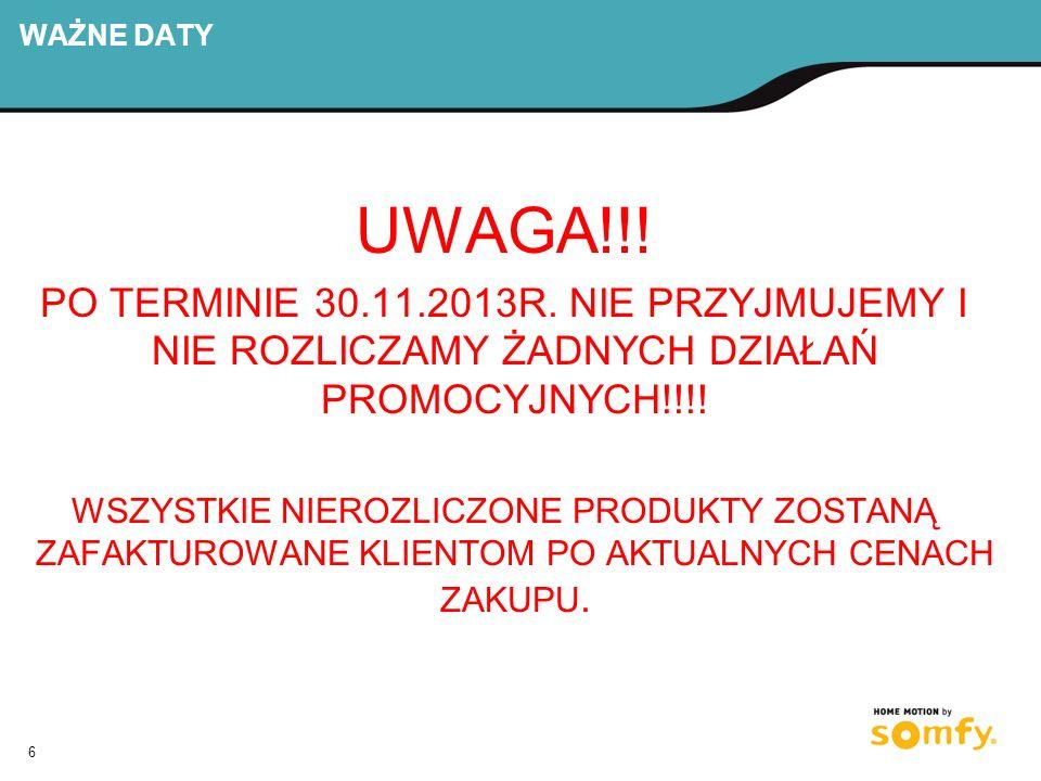 WAŻNE DATY UWAGA!!! PO TERMINIE 30.11.2013R. NIE PRZYJMUJEMY I NIE ROZLICZAMY ŻADNYCH DZIAŁAŃ PROMOCYJNYCH!!!!