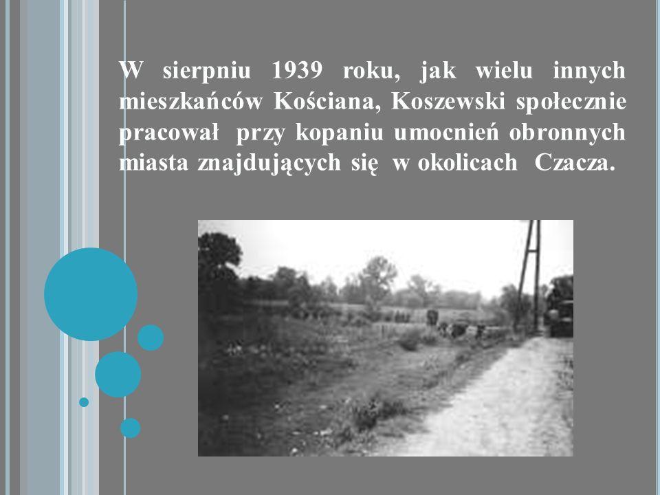 W sierpniu 1939 roku, jak wielu innych mieszkańców Kościana, Koszewski społecznie pracował przy kopaniu umocnień obronnych miasta znajdujących się w okolicach Czacza.