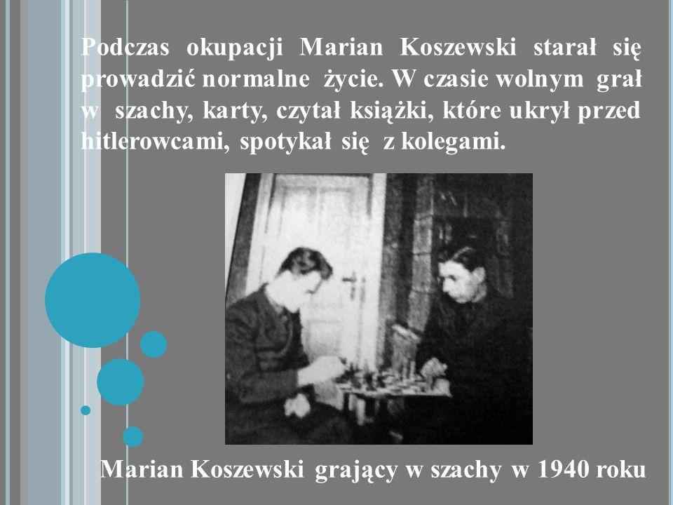 Podczas okupacji Marian Koszewski starał się prowadzić normalne życie