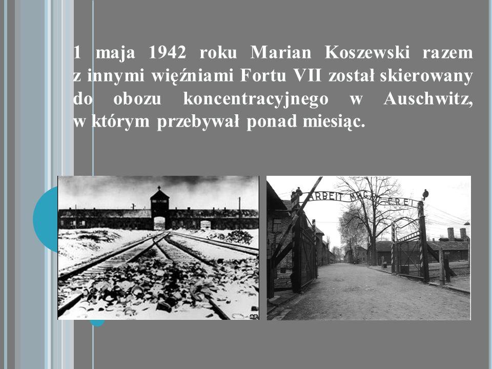 1 maja 1942 roku Marian Koszewski razem z innymi więźniami Fortu VII został skierowany do obozu koncentracyjnego w Auschwitz, w którym przebywał ponad miesiąc.