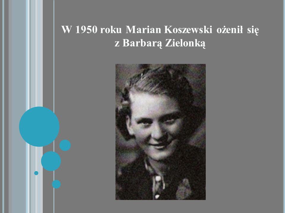 W 1950 roku Marian Koszewski ożenił się z Barbarą Zielonką