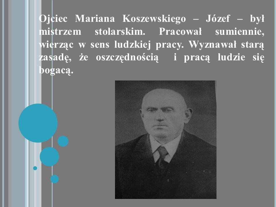 Ojciec Mariana Koszewskiego – Józef – był mistrzem stolarskim