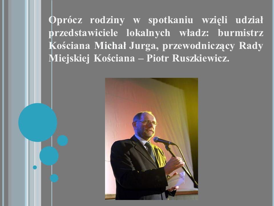 Oprócz rodziny w spotkaniu wzięli udział przedstawiciele lokalnych władz: burmistrz Kościana Michał Jurga, przewodniczący Rady Miejskiej Kościana – Piotr Ruszkiewicz.