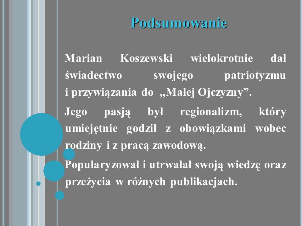 """PodsumowanieMarian Koszewski wielokrotnie dał świadectwo swojego patriotyzmu i przywiązania do """"Małej Ojczyzny ."""