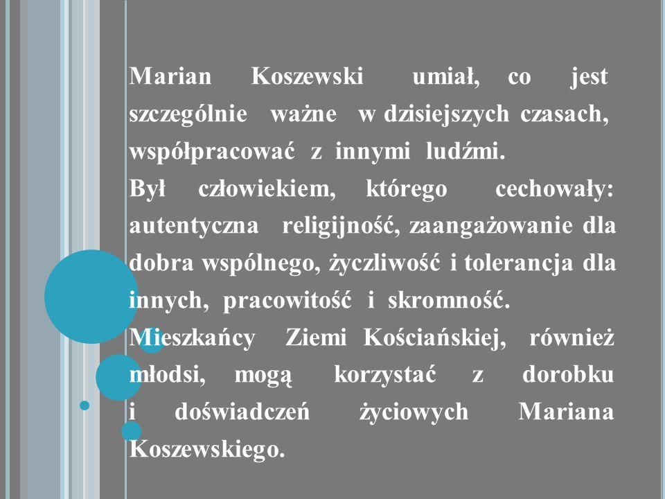 Marian Koszewski umiał, co jest szczególnie ważne w dzisiejszych czasach, współpracować z innymi ludźmi.