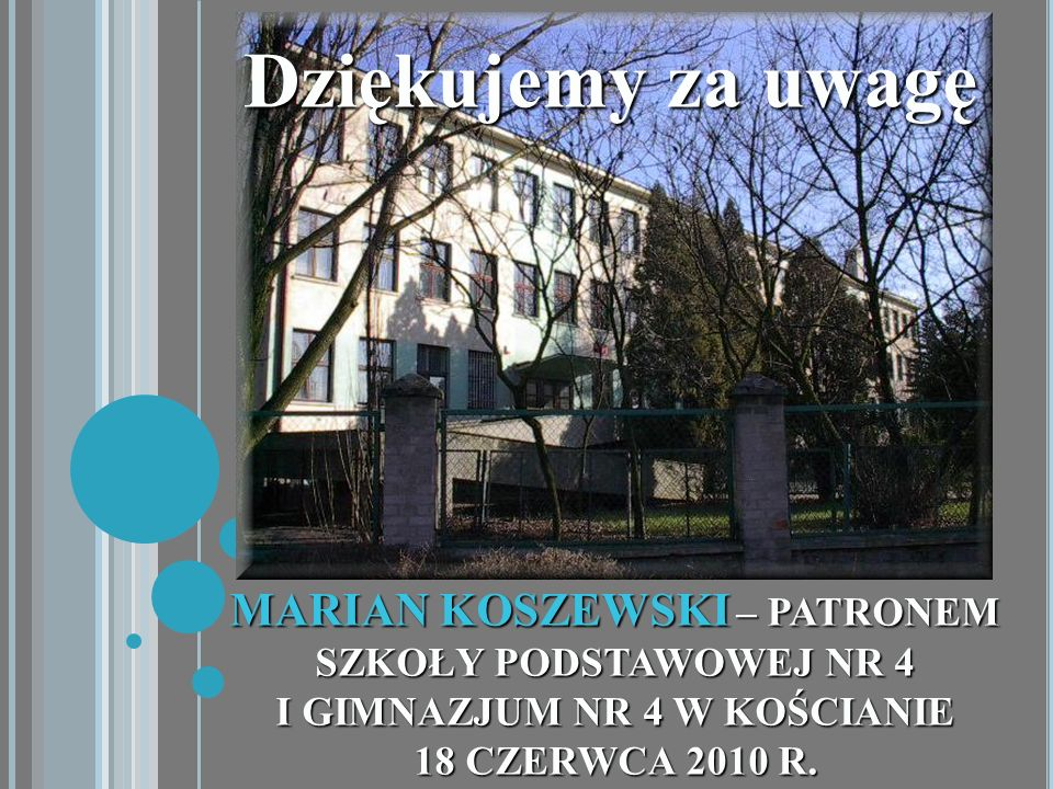 Dziękujemy za uwagę MARIAN KOSZEWSKI – PATRONEM