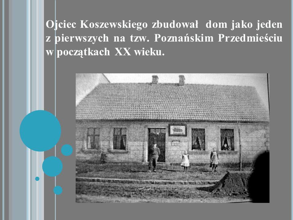 Ojciec Koszewskiego zbudował dom jako jeden z pierwszych na tzw