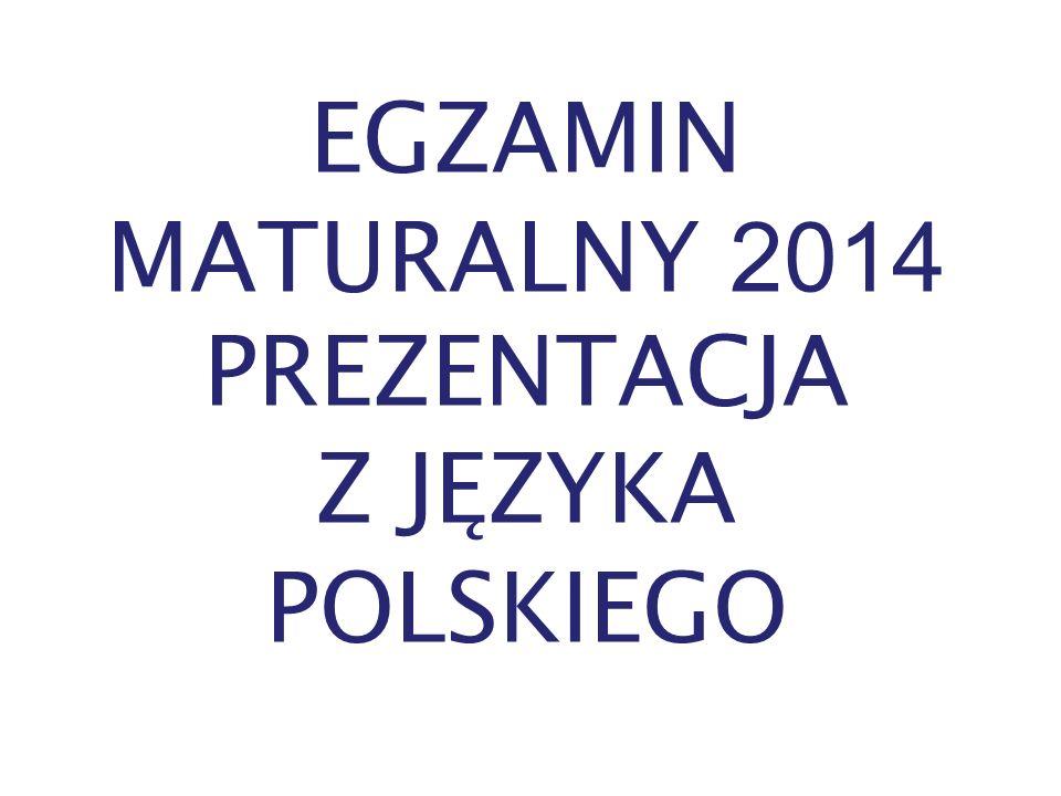 EGZAMIN MATURALNY 2014 PREZENTACJA Z JĘZYKA POLSKIEGO