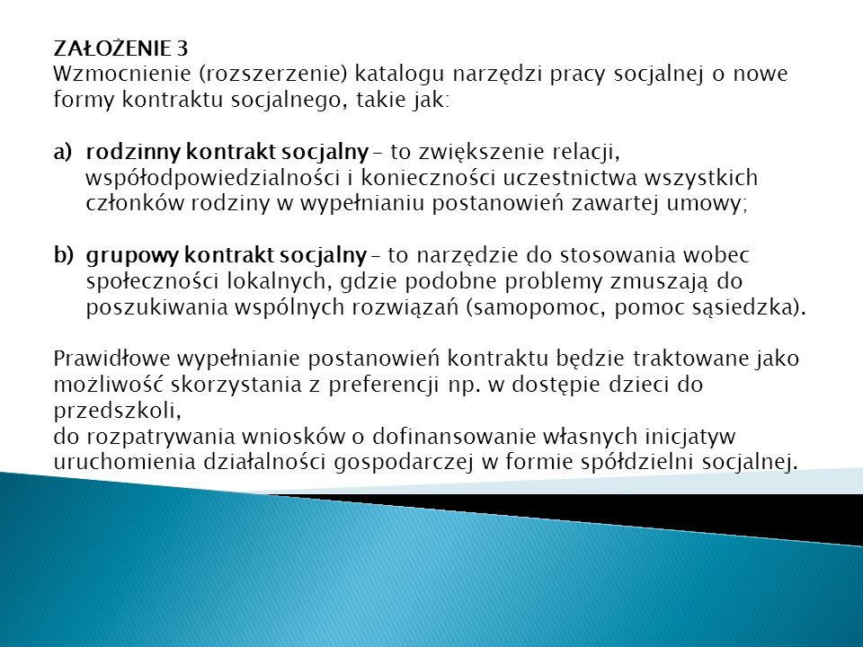 ZAŁOŻENIE 3. ZAŁOŻENIE 3. Wzmocnienie (rozszerzenie) katalogu narzędzi pracy socjalnej o nowe formy kontraktu socjalnego, takie jak: