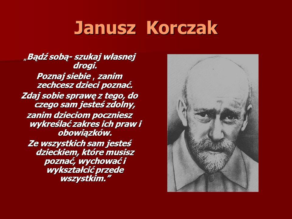Janusz Korczak Poznaj siebie , zanim zechcesz dzieci poznać.