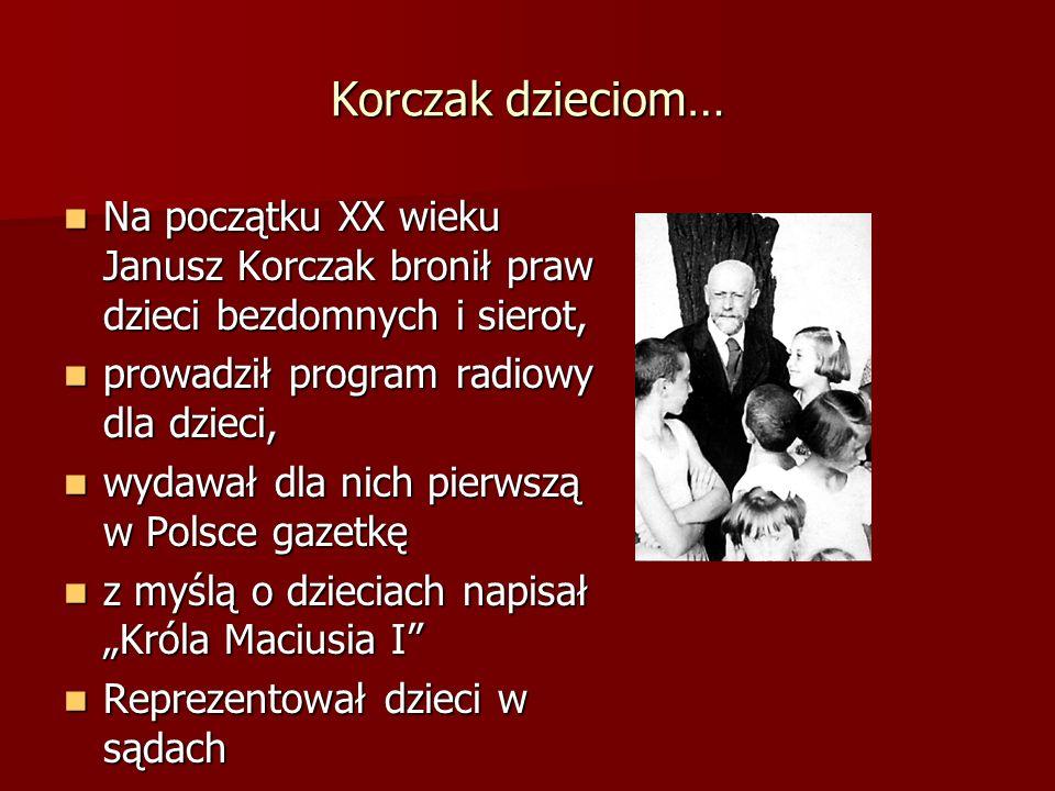 Korczak dzieciom… Na początku XX wieku Janusz Korczak bronił praw dzieci bezdomnych i sierot, prowadził program radiowy dla dzieci,